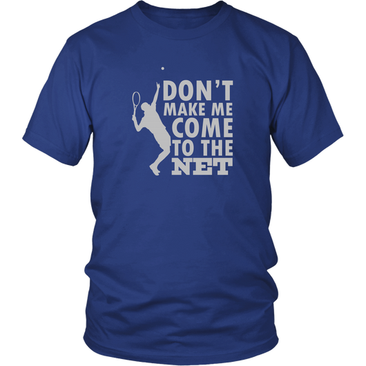 Don't Make Me Come To The Net Shirt