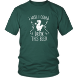 I Wish I Could Drink This Beer Shirt