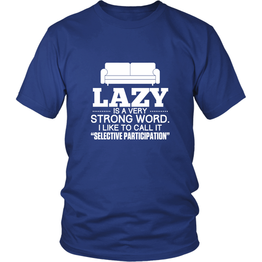 Lazy Is A Very Strong Word. Shirt