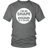 I'm In Shape Round Is A Shape Shirt