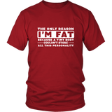 The Only Reason I'm Fat Shirt