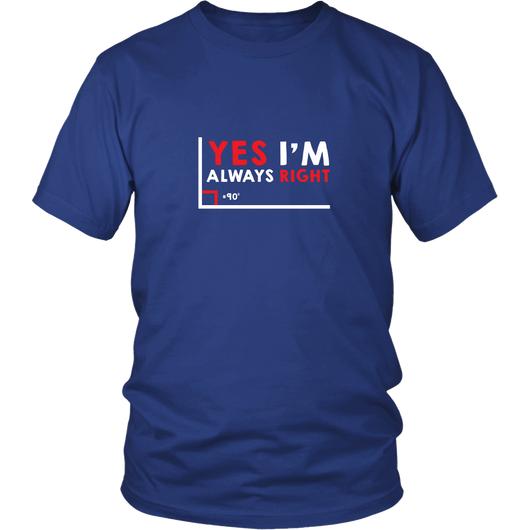 Yes I'm Always Right Shirt