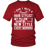 I Don't Need A Hair Stylist My Pillow Gives Me A New Style Every Morning Shirt
