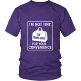 I'm Not Tiny, I'm Travel Sized For Your Convenience Shirt