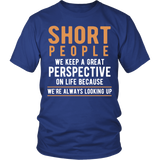 Short People We Keep A Great Perspective On Life Because We're Always Looking Up Shirt