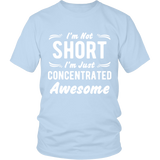 I'm Not Short I'm Just Concentrated Awesome Shirt
