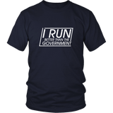 I Run Better Than The Government Shirt