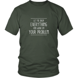 Everything Your Problem Shirt