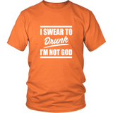 I Sear Not To Drunk I'm Not God Shirt