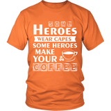 Some Heroes Wear Capes Some Heroes Make Your Coffee Shirt