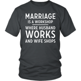 Marriage Is A Workshop Where Husband Works And Wife Shops Shirt