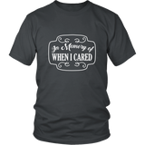 When I Cared Shirt