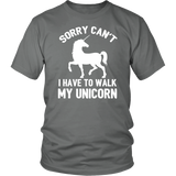 Sorry Can't I Have To Walk My Unicorn Shirt