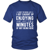 Sorry For Being Late Shirt