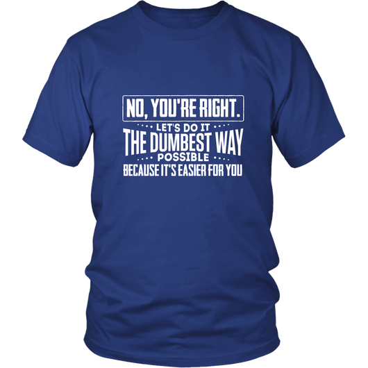 The Dumbest Way Shirt