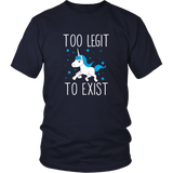 Too Legit To Exist Shirt