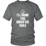 I'll Drink You Under The Table Shirt