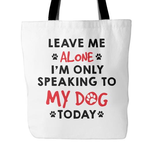 I'm Only Speaking To My Dog Today Tote Bag, 18