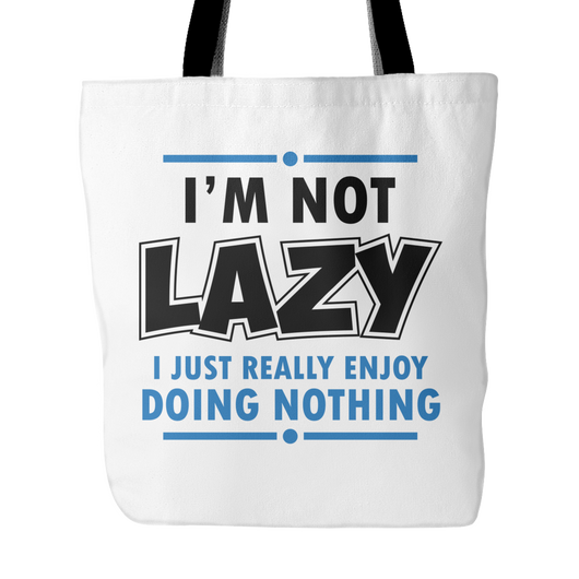Not Lazy I Just Really Enjoy Doing Nothing Tote Bag, 18