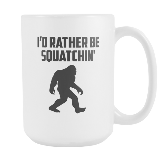 I'd Rather Be Squatchin' Coffee Mug, 15 Ounce