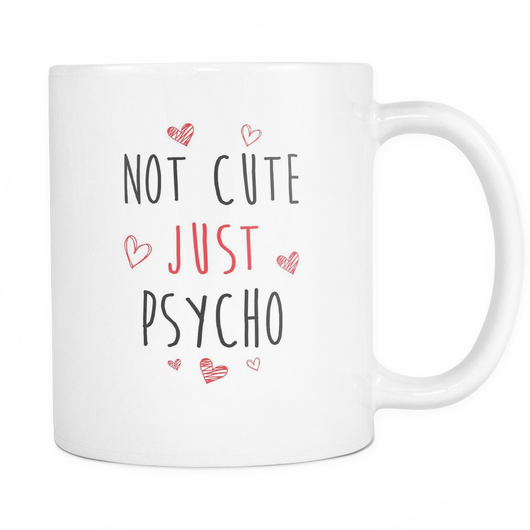 Not Cute Just Psycho Coffee Mug, 11 Ounce