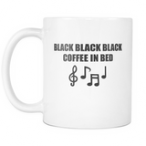 Black Black Black Coffee In Bed Coffee Mug, 11 Ounce