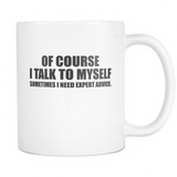 Of Course I Talk To Myself Coffee Mug, 11 Ounce