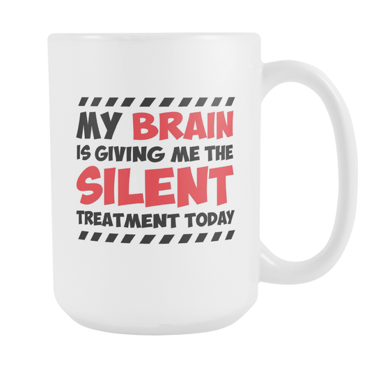 Brain Is Giving Me Silent Treatment Today Coffee Mug, 15 Ounce