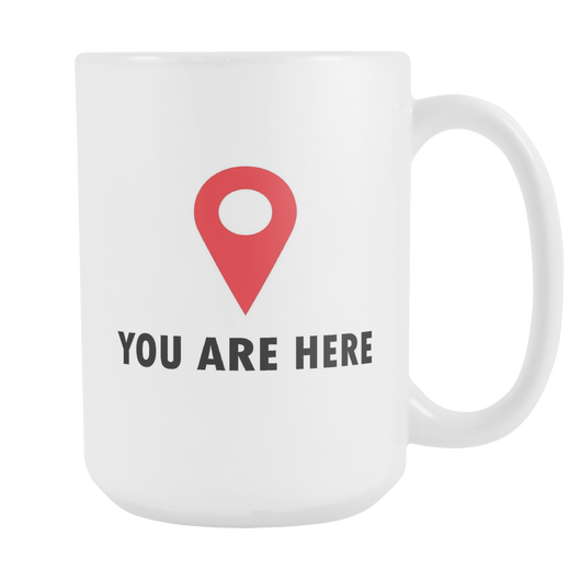 You Are Here Coffee Mug, 15 Ounce