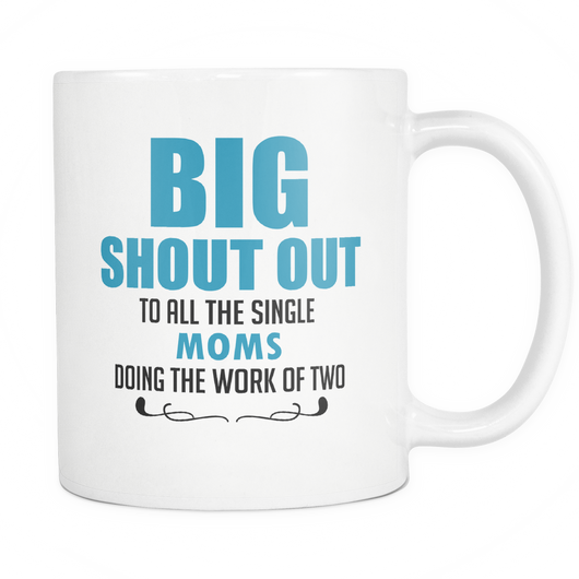 Big Shout Out To All The Single Moms Coffee Mug, 11 Ounce