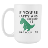 If You're Happy And You Know It Coffee Mug, 15 Ounce