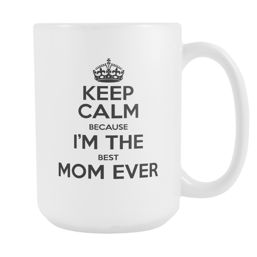 Keep Calm I'm The Best Mom Ever Coffee Mug, 15 Ounce