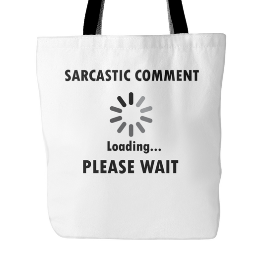 Sarcastic Comment Loading... Tote Bag, 18