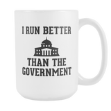 I Run Better Than The Government Coffee Mug, 15 Ounce
