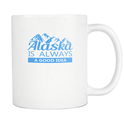 Alaska Is Always A Good Idea Coffee Mug, 11 Ounce