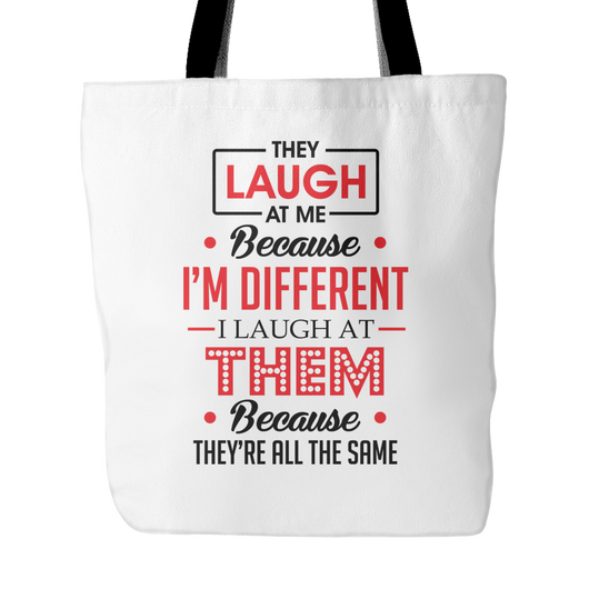 They Laugh At Me Because I'm Different Tote Bag, 18