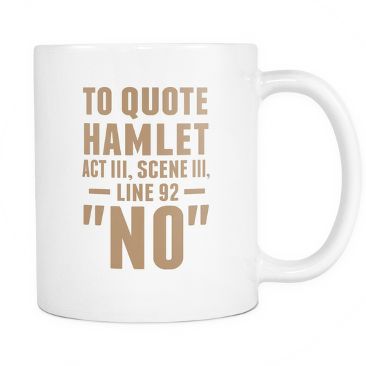 To Quote Hamlet Coffee Mug, 11 Ounce