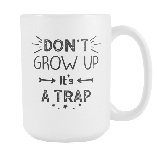 Don't Grow Up It's A Trap Coffee Mug, 15 Ounce