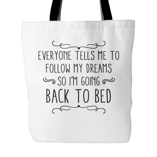 Everyone Tells Me To Follow My Dreams Tote Bag, 18