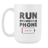 Run Like Your Phone Is At 1% Coffee Mug, 15 Ounce