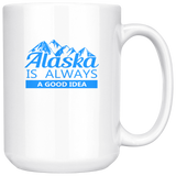 Alaska Is Always A Good Idea Coffee Mug, 15 Ounce