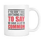 We Have A Lot In Common Coffee Mug, 11 Ounce