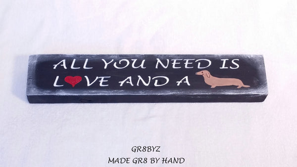 All you need is love and a dog, desk plaque, wood decor, shelf display, office sign,animal lovers, dog owner, cat lovers, dachshund by gr8byz - gr8byz4u.myshopify.com