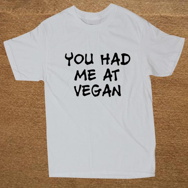You Had Me At Vegan Tee