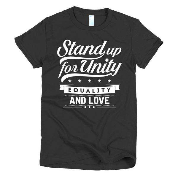 Stand Up for Unity, Equality, and Love - Short sleeve women's t-shirt