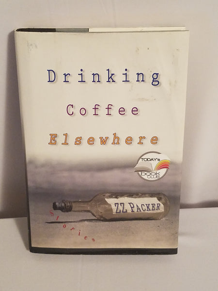 Drinking Coffee Elsewhere 1st Edition - ZZ Packer