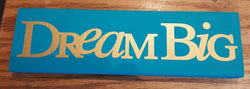 Dream Big ~ Hand-Painted Wood Sign