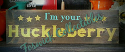 I'm Your Huckleberry ~ Hand-Painted Wood Sign