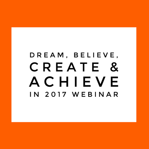 WEBINAR - Dream, believe, create, achieve in 2017