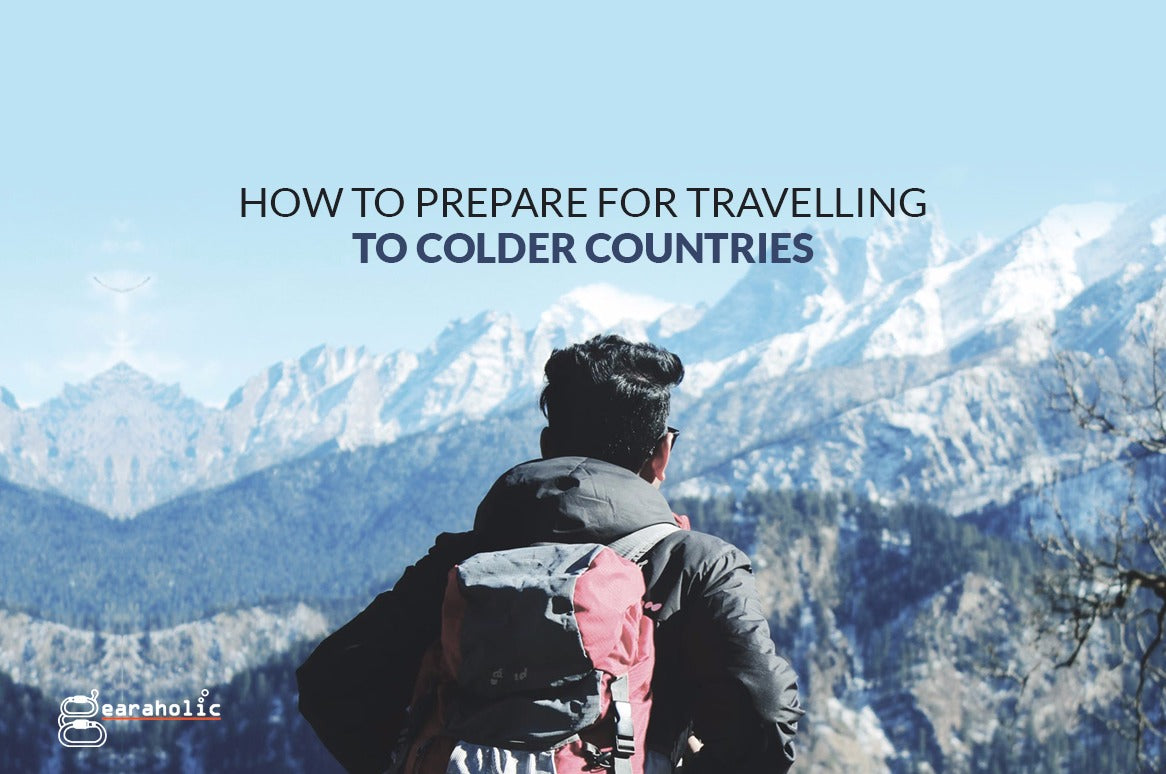 How To Prepare For Travelling To Colder Countries-Gearaholic-Singapore